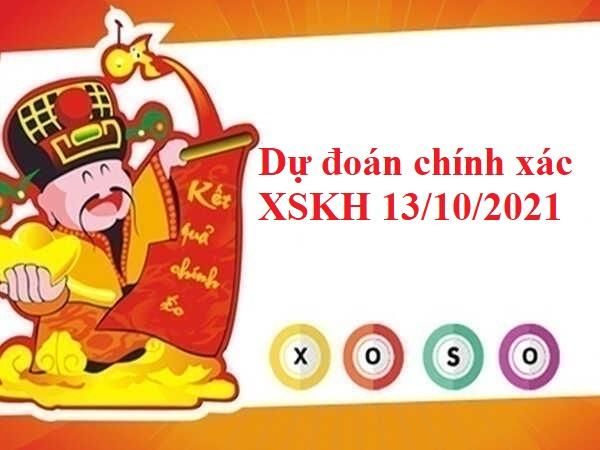 Dự đoán chính xác XSKH 13/10/2021